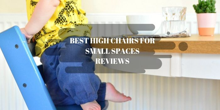 High Chairs For Small Spaces Reviews
