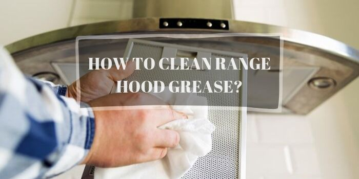How to Clean Range Hood Grease