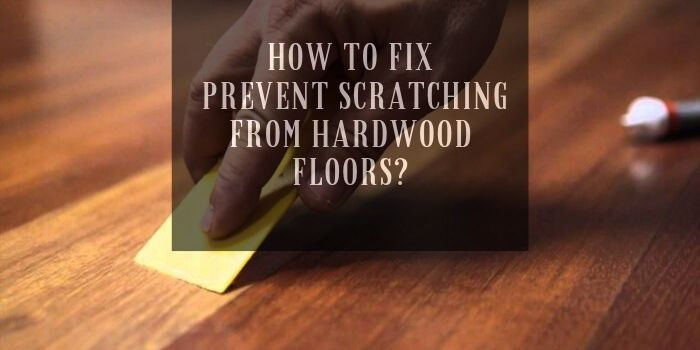 prevent scratching from Hardwood Floors
