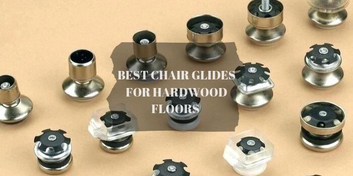 Best Chair Glides for Hardwood Floors