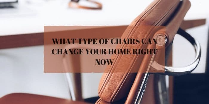 type of chairs can change your home