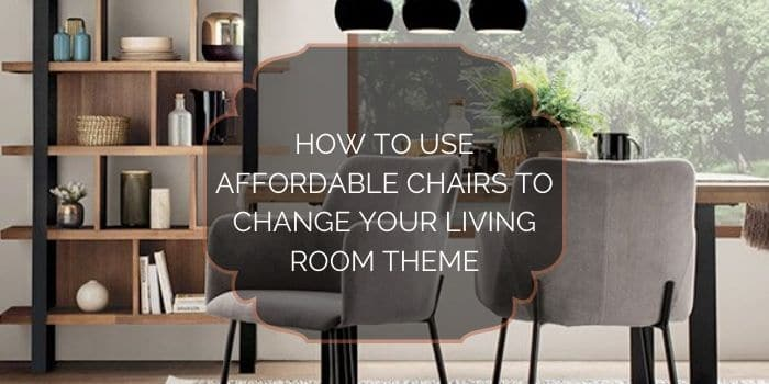 Use Affordable Chairs to Change Your Living Room Decor